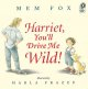 Go to record Harriet, you'll drive me wild!