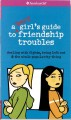 Go to record A smart girl's guide to friendship troubles : dealing with...