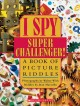 Go to record I spy super challenger! : a book of picture riddles