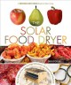 Go to record The solar food dryer : how to make and use your own high-p...