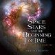 Go to record Space, stars, and the beginning of time : what the Hubble ...